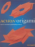 Photo: Action Origami Beech, Rick Paperback - 128 pages (October 2002) Southwater Publishing subset of models from Ori Handbook ISBN 1842157086
