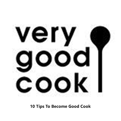 10 Tips To Become Good Cook