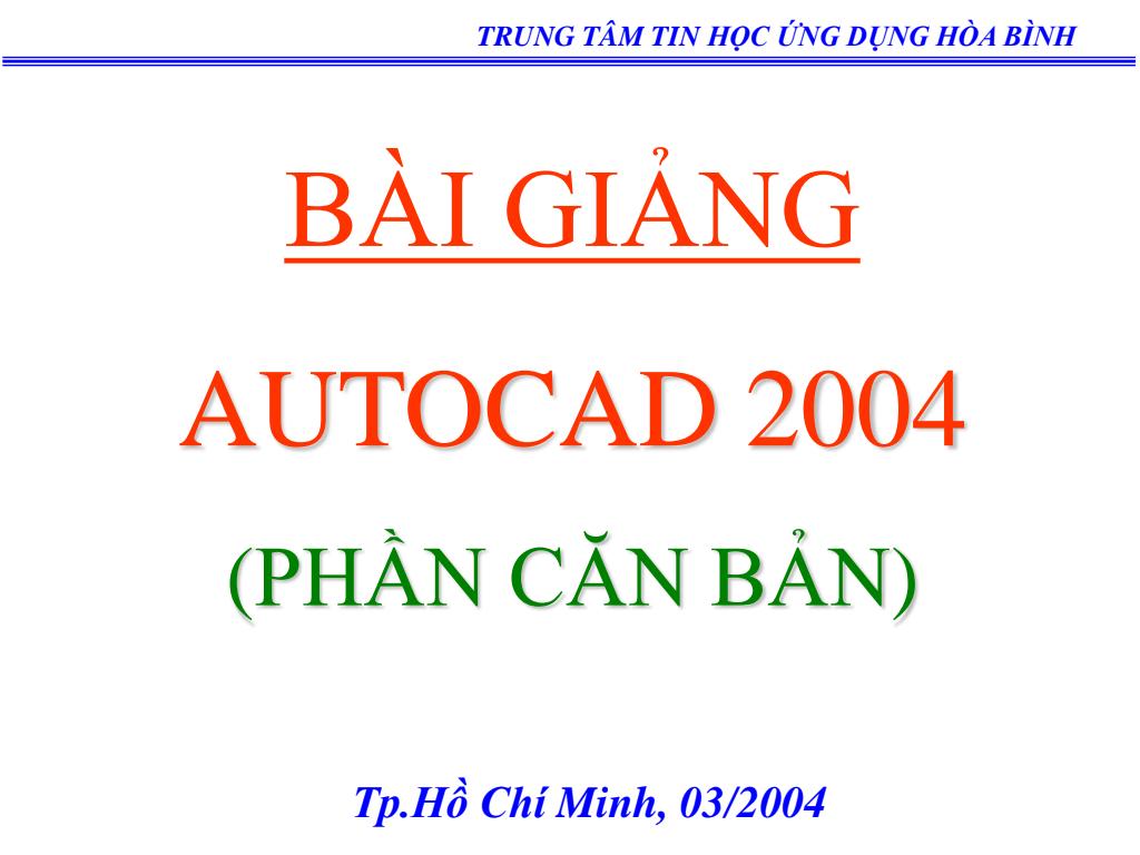 Bài giảng Autocad 2004 (Phần căn bản)