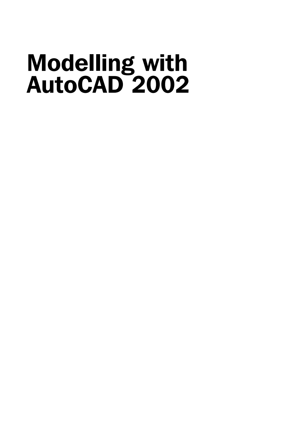 Modelling with AutoCAD 2002.Other titles from Bob McFarlane