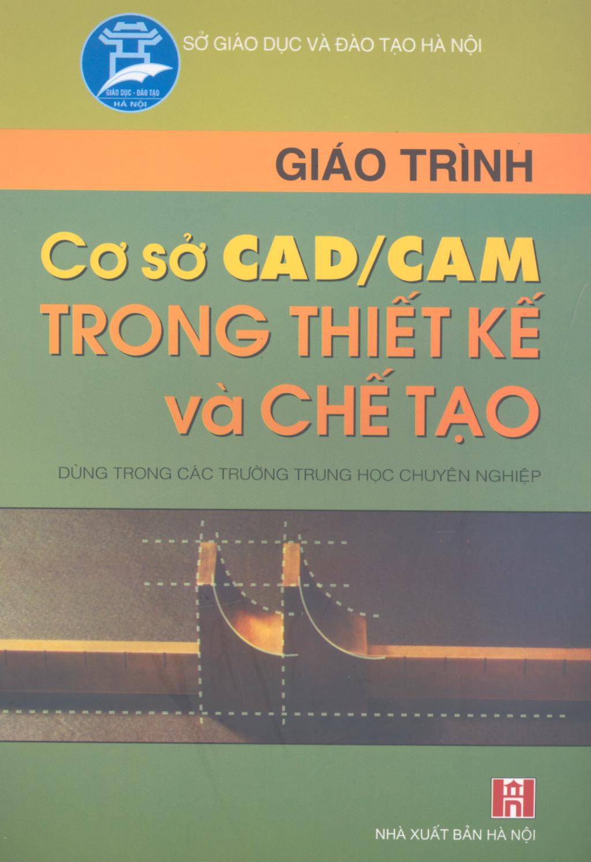 Giáo trình Cơ sở CAD/CAM trong thiết kế và chế tạo - NXB Hà Nội