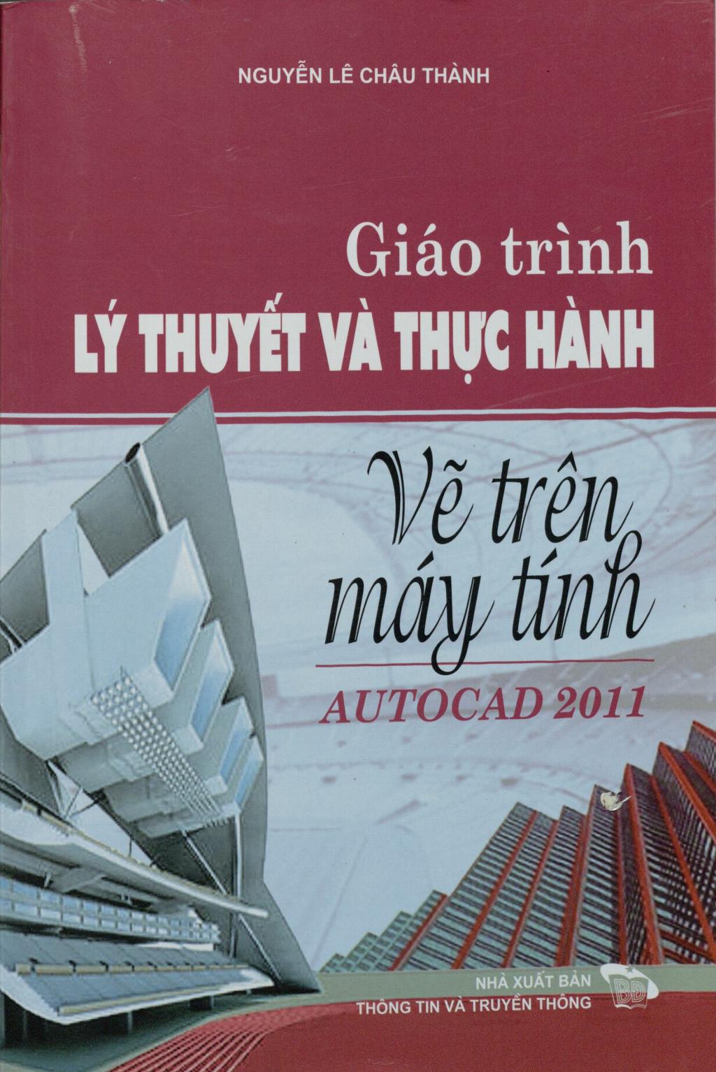 Giáo trình Lý thuyết và thực hành Vẽ trên máy tính AutoCAD 2011: Phần 1