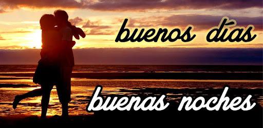 Buenos Dias Y Buenas Noches Apps On Google Play