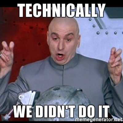 dr. evil quote - Technically We didn't do it