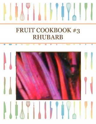 FRUIT COOKBOOK #3 RHUBARB