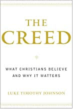 THE CREED WHAT CHRISTIANS BELIEVE AND WHY IT MATTERS
