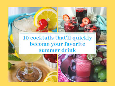10 Cocktails That'll Quickly Become Your Favorite Summer Drink