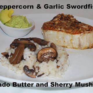 Cracked Peppercorn & Garlic Swordfish Steaks with Avocado Butter and Sherry Mushroom Rice