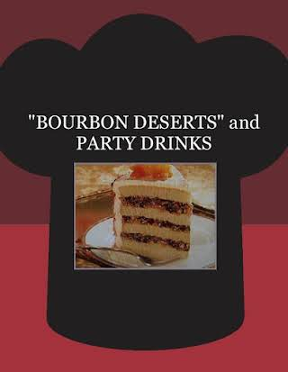 """BOURBON DESERTS""  and  PARTY DRINKS"
