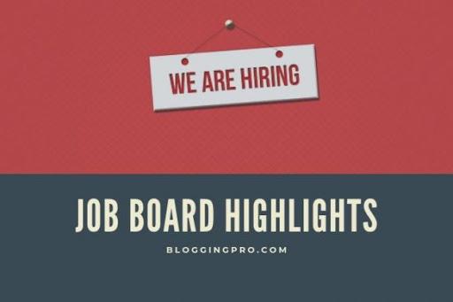 BloggingPro Job Board Highlights, July 29, 2019