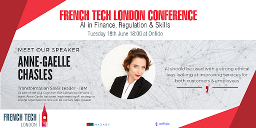 Ai in Finance, Regulation & Skills - La French Tech London - Anne Gaelle Chasles - June 2019