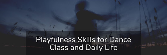 Playfulness Skills for Dance Class and Daily Life. Thurs. Feb. 18th, 2021. 10:30am-12:00pm PST.