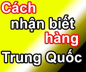 cach-de-nhan-biet-hang-trung-quoc