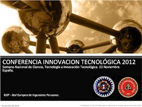 Photo: En el marco de la celebración de la II Semana Nacional de la Ciencia, Tecnología e Innovación, mes de Noviembre, nuestro Consejo de Consultoría de INNOVACIÓN, nos invitó a una sesión LIVE BROADCASTING.  CONFERENCIA INNOVACIÓN TECNOLÓGICA 2012 Viernes 23 Noviembre 2012, 19hr - Madrid. (SPAIN, GMT +1) Viernes 23 Noviembre 2012, 13hr - Lima. (PERU, GMT -5)