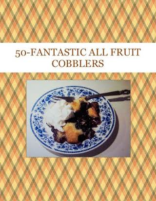 50-FANTASTIC  ALL  FRUIT  COBBLERS