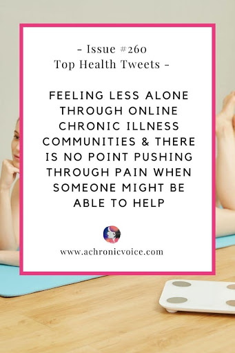 Issue #260: Feeling Less Alone Through Online Chronic Illness Communities & There is No Point Pushing Through Pain When Someone Might be Able to Help