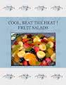 COOL, BEAT THE HEAT !   FRUIT SALADS