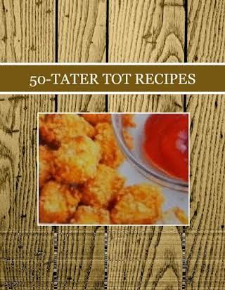 50-TATER TOT RECIPES