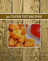 50-TATER TOT RECIPES