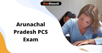 Arunachal Pradesh Civil Services Exam 2020: Mains Exam Date (Out),  Application Form, Dates, Pattern