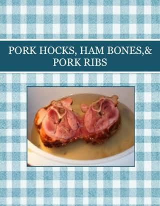 PORK HOCKS, HAM BONES,& PORK RIBS