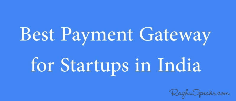 Best Payment Gateway for Startups in India - RaghuSpeaks.com