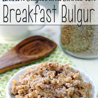 Brown Sugar and Cinnamon Breakfast Bulgur.