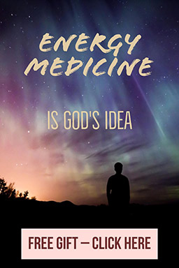 Energy Medicine is God's Idea - Free Gift - Click Here