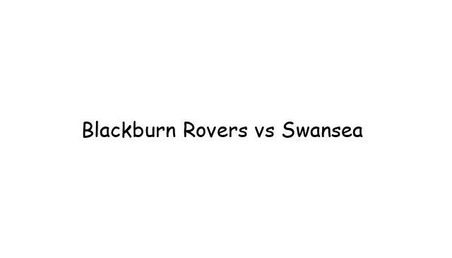 Blackburn Rovers vs Swansea