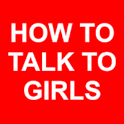 How To Talk To Girls You Like
