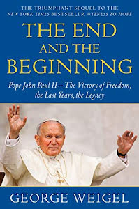 THE END AND THE BEGINNING POPE JOHN PAUL II - THE VICTORY OF FREEDOM, THE LAST YEARS, THE LEGACY