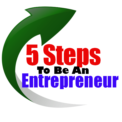 5 Steps To Be An Entrepreneur