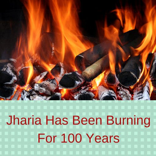 Jharia Has Been Burning For 100 Years