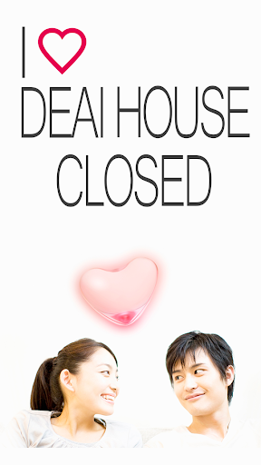 DEAI HOUSE...CLOSED