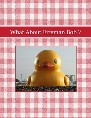 What About Fireman Bob ?