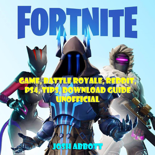Fortnite Game, Battle Royale, Reddit, PS4, Tips, Download Guide Unofficial  by Josh Abbott - Audiobooks on Google Play