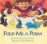 Photo: Fold Me a Poem George, Kristine O'Connell Harcourt Children's Books 2005 Hardcover 56 pp ISBN 0152025014