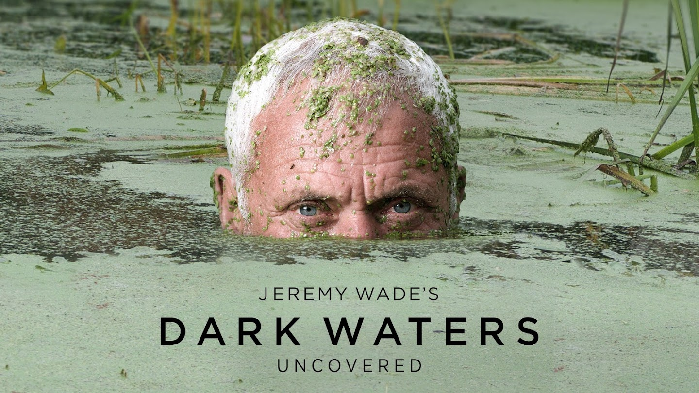 Jeremy Wade's Dark Waters: Uncovered