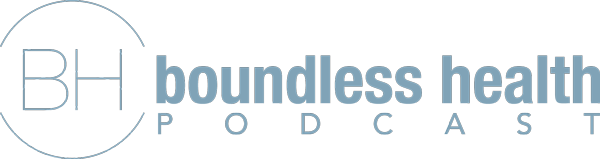 Boundless Health Podcast | Healthy Living Podcast for Your Best Health Ever