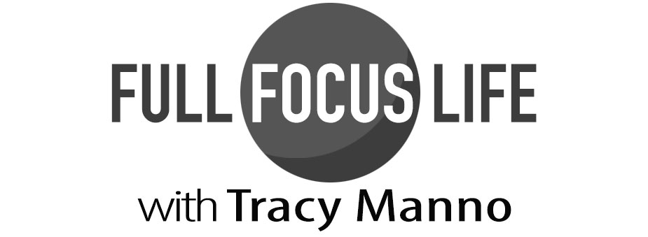Full Focus Life with Tracy Manno
