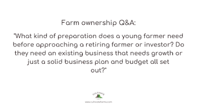 What kind of preparation does a young farmer need before approaching a retiring farmer or investor? Do they need an existing business that needs growth or just a solid business plan and budget all set out?