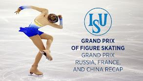ISU Grand Prix of Figure Skating: Grand Prix Russia, France, and China Recap thumbnail