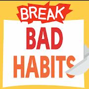 Break Bad Habits Now!