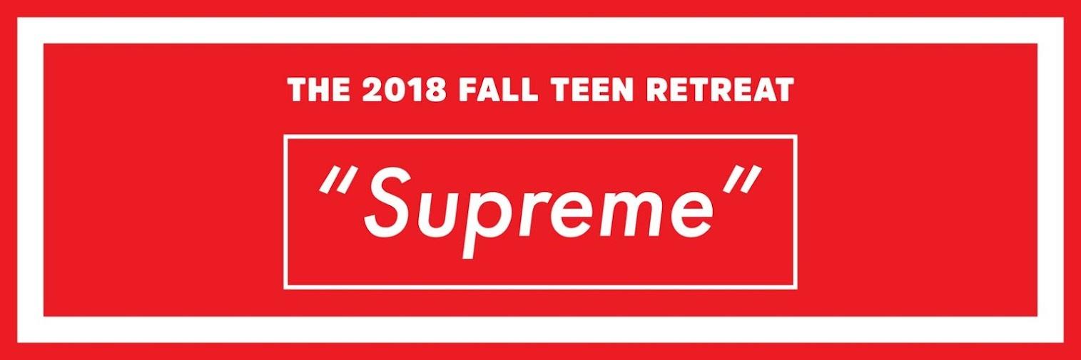 Supreme: 2018 Fall Teen Retreat