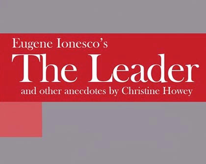 Eugene Ionesco's The Leader and other anecdotes by Christine Howey