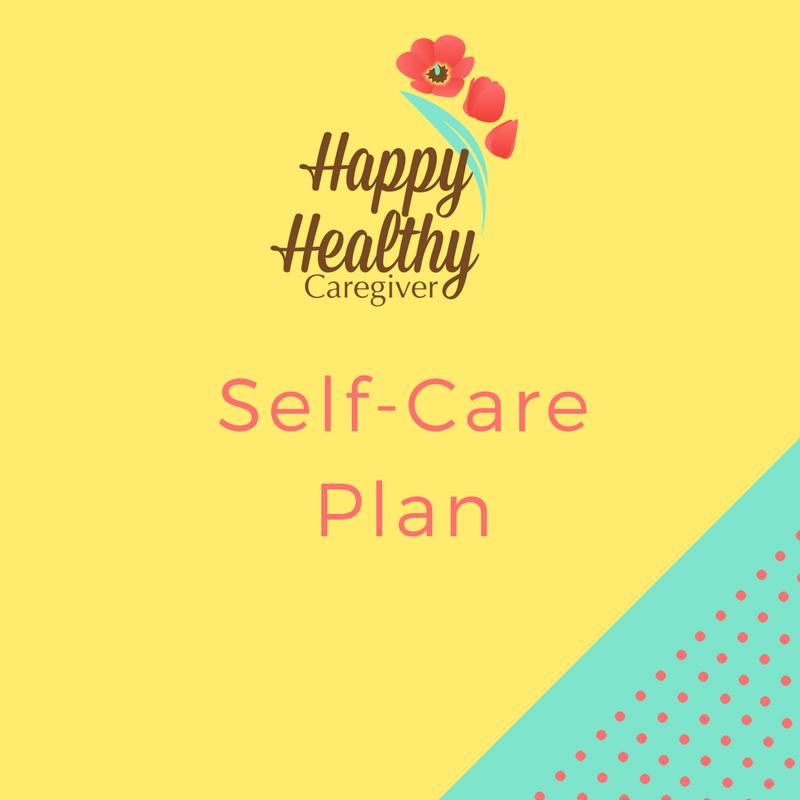 Happy Healthy Caregiver Self Care Plan