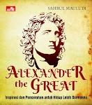 """""""ALEXANDER THE GREAT: INSPIRASI DAN PENCERAHAN UNTUK HIDUP LEBIH BERMAKNA - Sahrul Mauludi"""""""