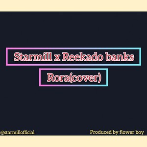 Starmill x Reekado banks~Rora (cover) Upload Your Music Free