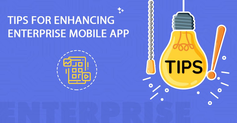 Tips for Enhancing Enterprise Mobile App