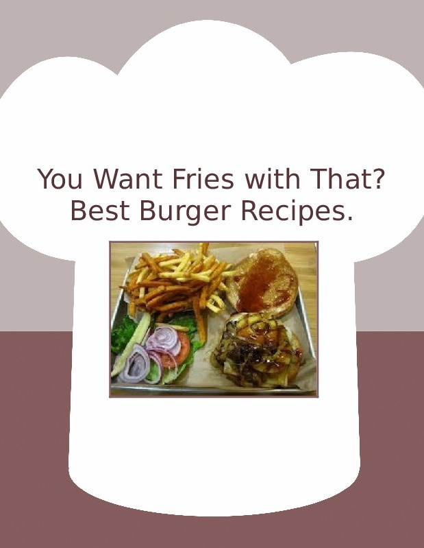 You Want Fries with That? Best Burger Recipes.